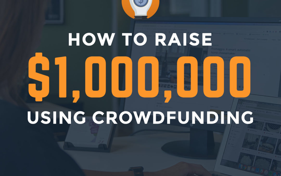 How To Raise $1 Million Through Crowdfunding