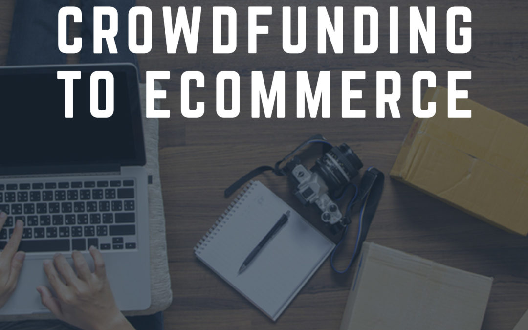 Crowdfunding to Ecommerce Roadmap